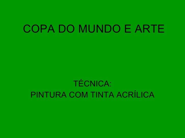 COPA DO MUNDO E ARTE TÉCNICA: PINTURA COM TINTA ACRÍLICA