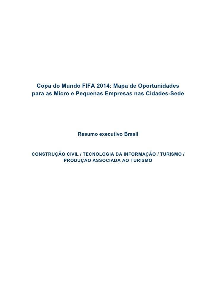 Copa do Mundo FIFA 2014: Mapa de Oportunidadespara as Micro e Pequenas Empresas nas Cidades-Sede                Resumo exe...