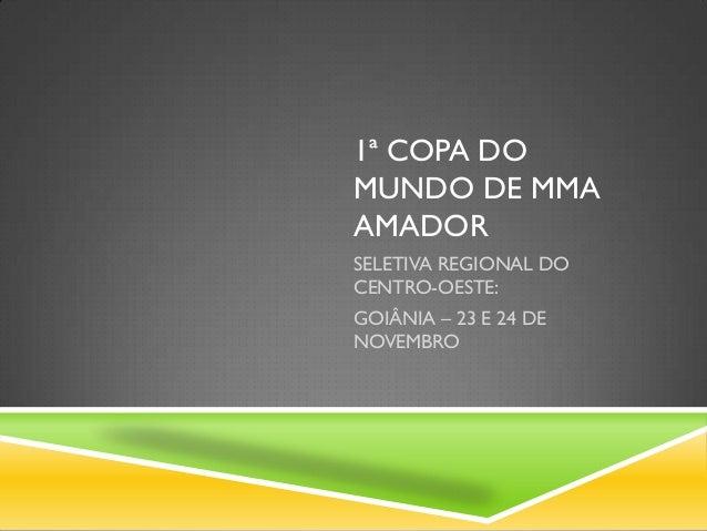 1ª COPA DO MUNDO DE MMA AMADOR SELETIVA REGIONAL DO CENTRO-OESTE: GOIÂNIA – 23 E 24 DE NOVEMBRO