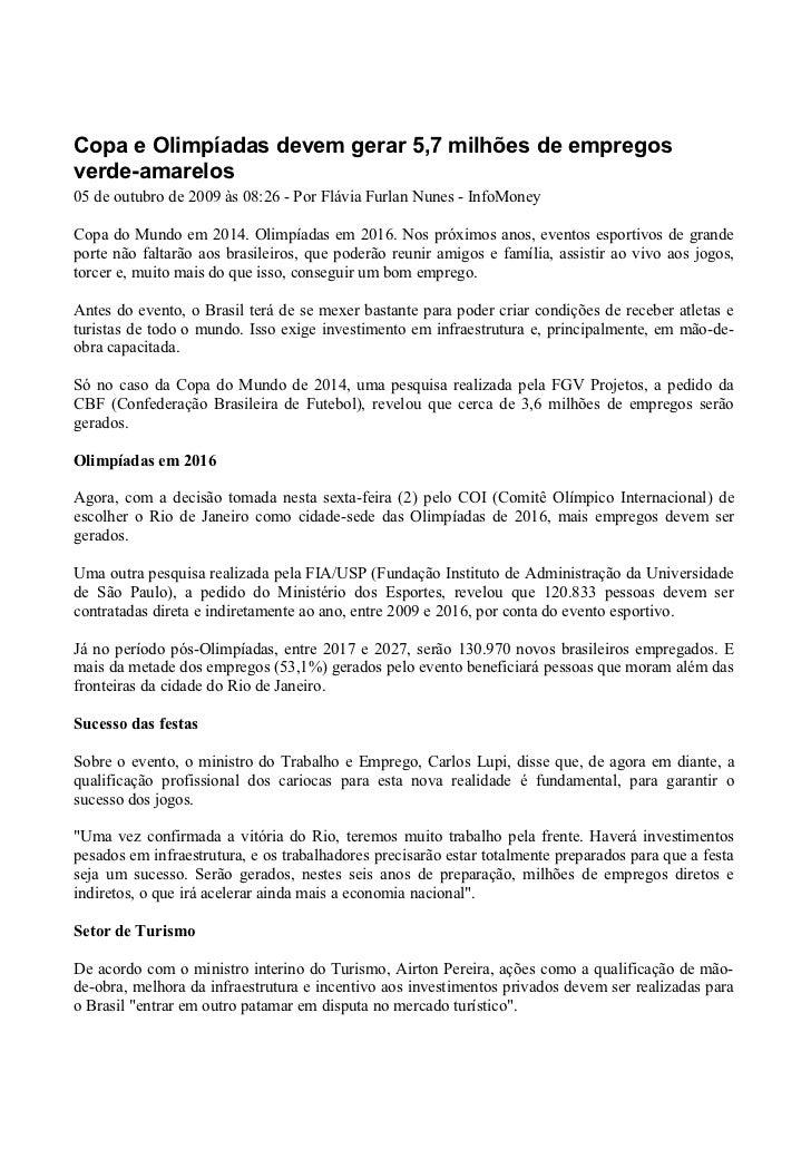 Copa e Olimpíadas devem gerar 5,7 milhões de empregos verde-amarelos 05 de outubro de 2009 às 08:26 - Por Flávia Furlan Nu...