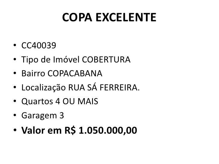 COPA EXCELENTE<br />CC40039 <br />Tipo de Imóvel COBERTURA <br />Bairro COPACABANA <br />Localização RUA SÁ FERREIRA. <br ...