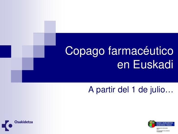 Copago farmacéutico         en Euskadi    A partir del 1 de julio…