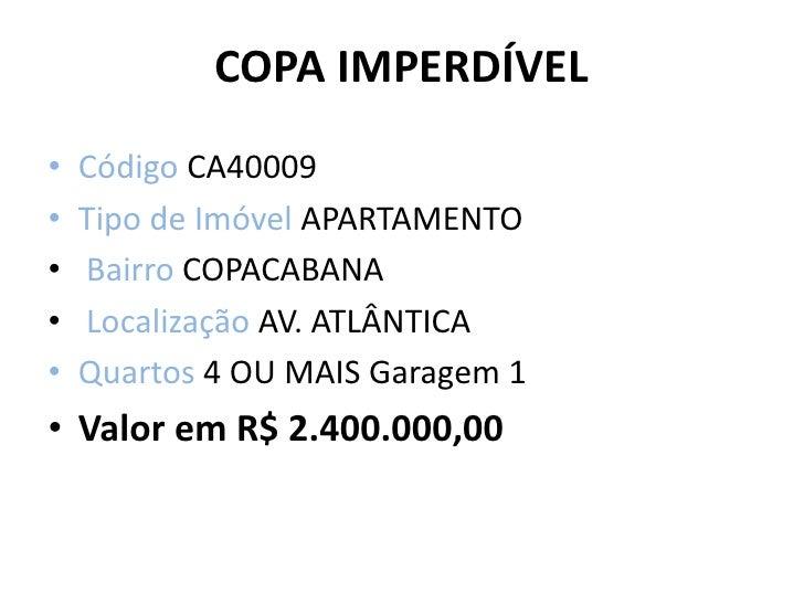 COPA IMPERDÍVEL<br />Código CA40009 <br />Tipo de Imóvel APARTAMENTO<br />Bairro COPACABANA<br />Localização AV. ATLÂNTICA...