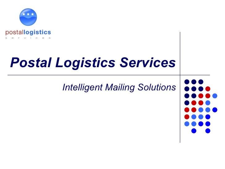 Postal Logistics Services Intelligent Mailing Solutions