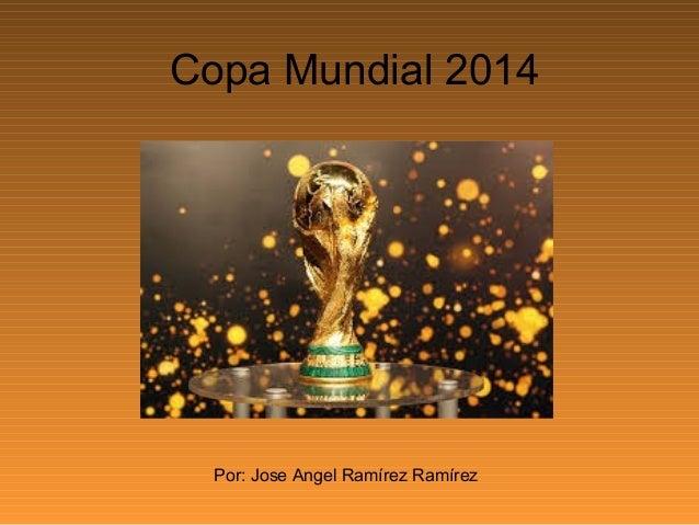 Copa Mundial 2014 Por: Jose Angel Ramírez Ramírez