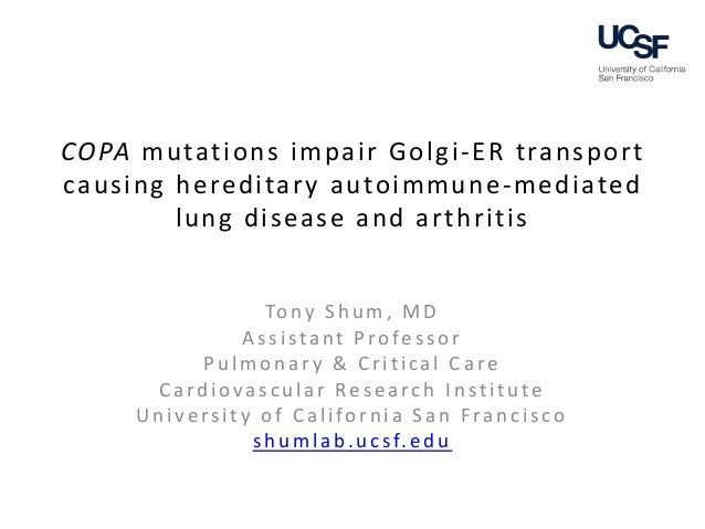 COPA mutations impair Golgi-ER transport causing hereditary autoimmune-mediated lung disease and arthritis Tony Shum, MD A...