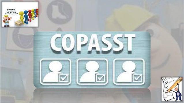 EL COPASST (Comité paritario de seguridad y salud en el trabajo)Es un organismo de promoción y vigilancia de las normas de...