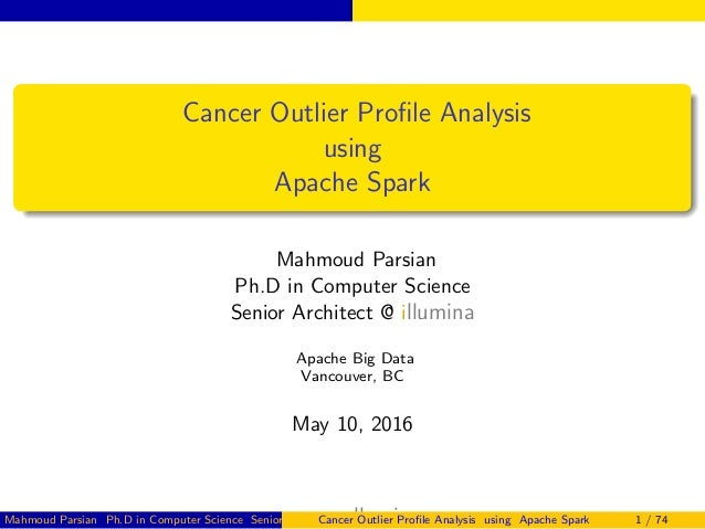 Cancer Outlier Profile Analysis using Apache Spark Mahmoud Parsian Ph.D in Computer Science Senior Architect @ illumina Apa...