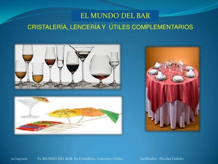 CRISTALERÍA, LENCERÍA Y  ÚTILES COMPLEMENTARIOS <br />05/07/2011<br />EL MUNDO DEL BAR<br />EL MUNDO DEL BAR: Su Cristaler...