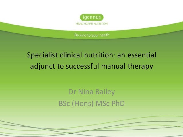 Specialist clinical nutrition: an essential adjunct to successful manual therapy Dr Nina Bailey BSc (Hons) MSc PhD