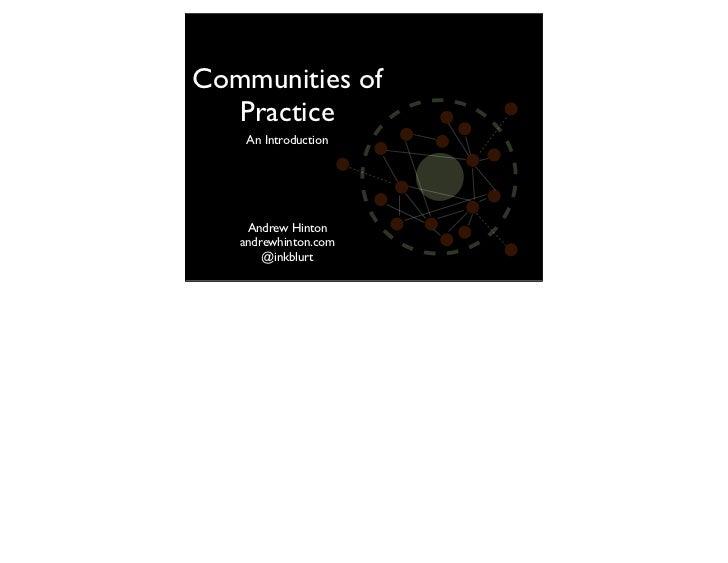 Communities of  Practice    An Introduction    Andrew Hinton   andrewhinton.com       @inkblurt