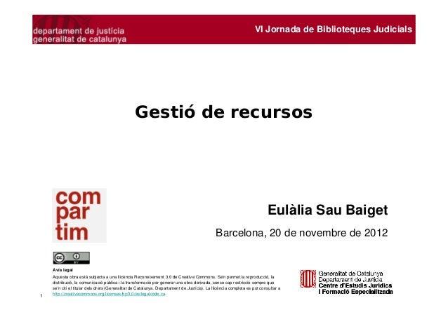 VI Jornada de Biblioteques Judicials                                                 Gestió de recursos                   ...
