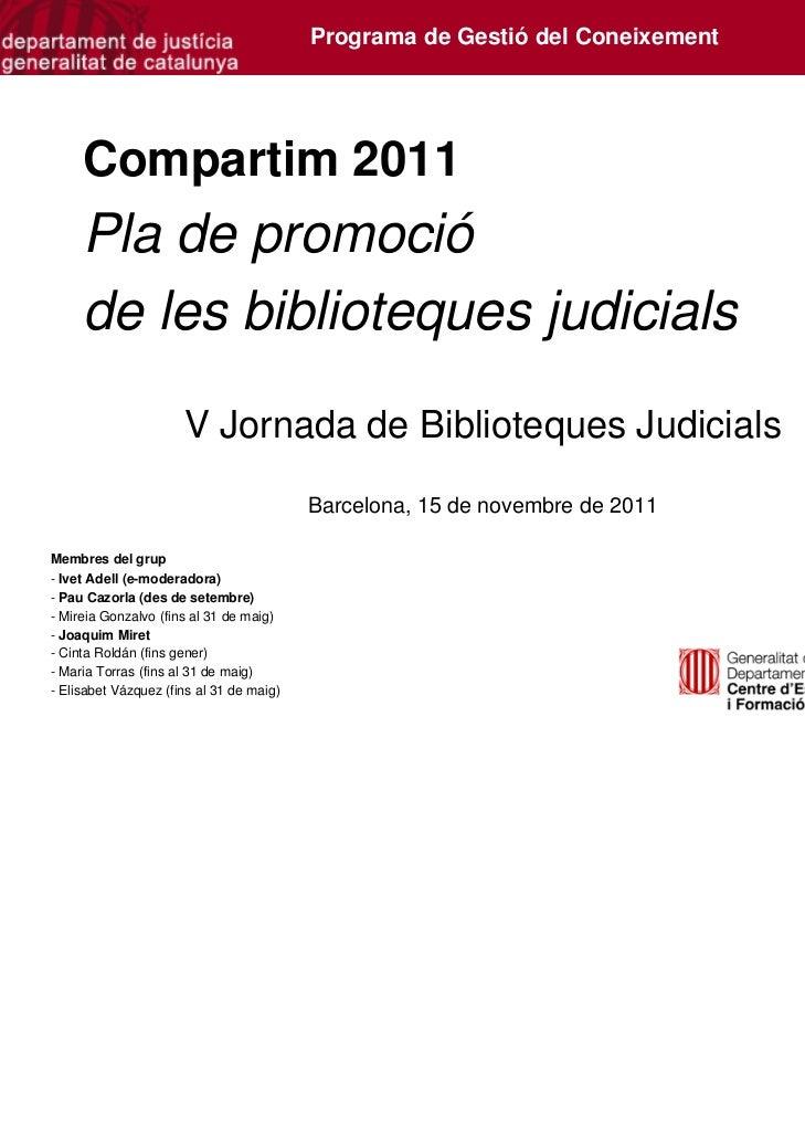 Programa de Gestió del Coneixement     Compartim 2011     Pla de promoció     de les biblioteques judicials               ...