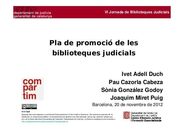 VI Jornada de Biblioteques Judicials                                     Pla de promoció de les                           ...