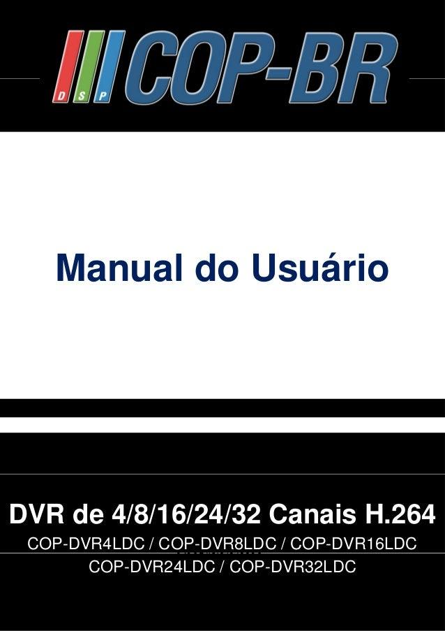 Manual do Usuário  DVR de 4/8/16/24/32 Canais H.264  CONTEÚDO  COP-DVR4LDC / COP-DVR8LDC / COP-DVR16LDC  CONTEÚDO  COP-DVR...