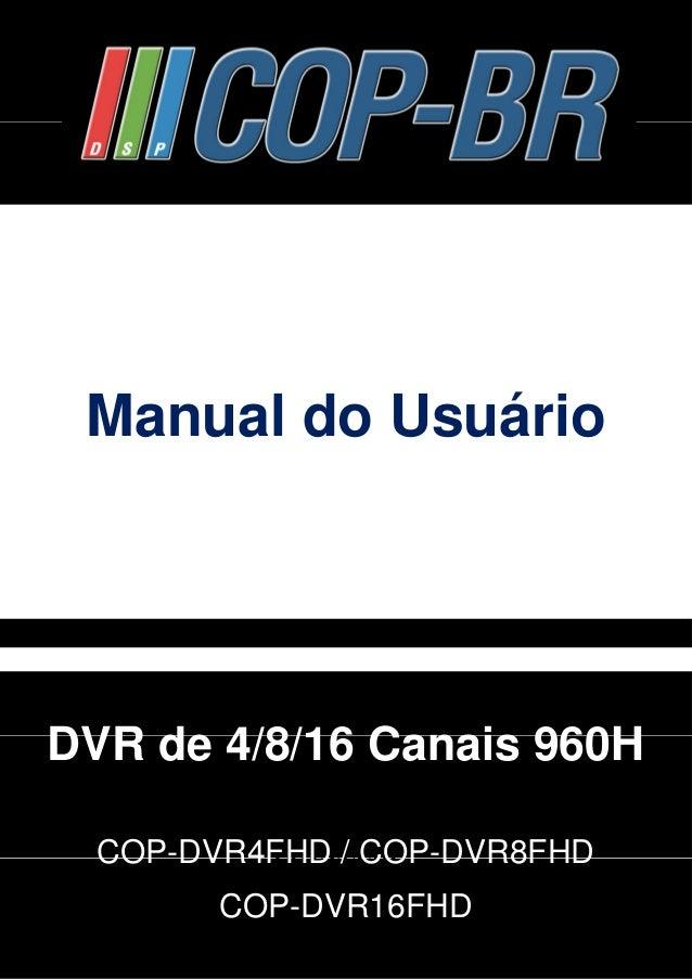 Manual do Usuário  DVR de 4/8/16 Canais 960H  CONTEÚDO  COP-DVR4FHD / COP-DVR8FHD  CONTEÚDO  COP-DVR16FHD