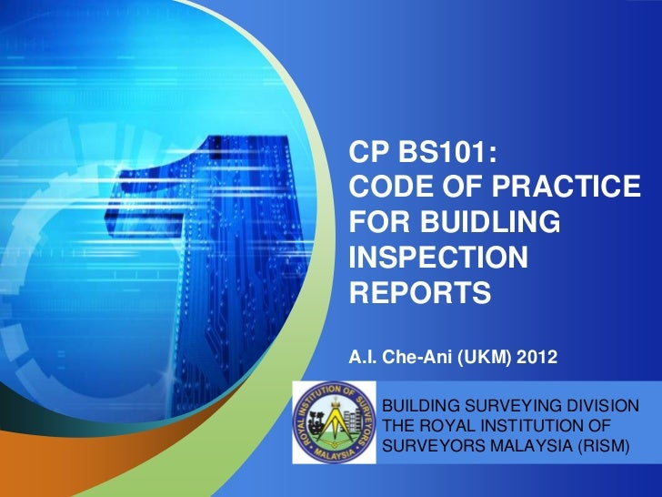 CP BS101:CODE OF PRACTICEFOR BUIDLINGINSPECTIONREPORTSA.I. Che-Ani (UKM) 2012   BUILDING SURVEYING DIVISION   THE ROYAL IN...