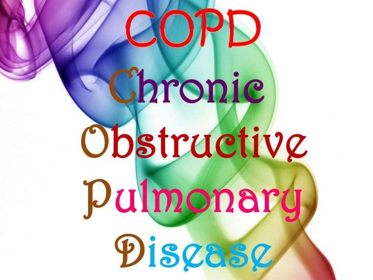 COPD<br />Chronic ObstructivePulmonaryDisease<br />