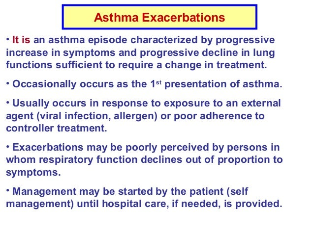 Asthma Exacerbations • It is an asthma episode characterized by progressive increase in symptoms and progressive decline i...