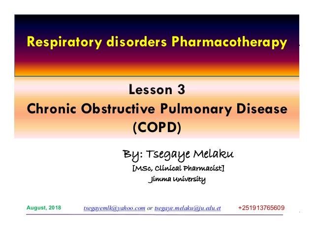 1 Lesson 3 Chronic Obstructive Pulmonary Disease (COPD) By: Tsegaye Melaku [MSc, Clinical Pharmacist] Jimma University tse...