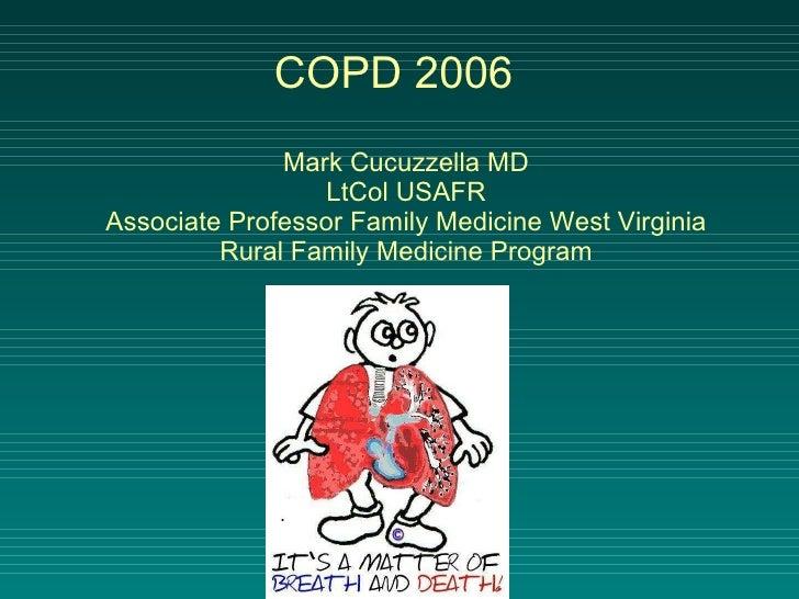 COPD 2006  Mark Cucuzzella MD LtCol USAFR Associate Professor Family Medicine West Virginia Rural Family Medicine Program