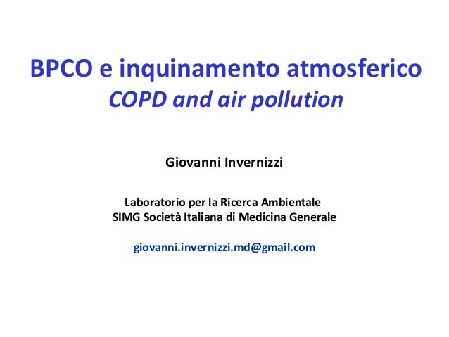 BPCO e inquinamento atmosferico      COPD and air pollution               Giovanni Invernizzi        Laboratorio per la Ri...