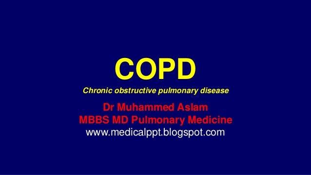 COPDChronic obstructive pulmonary disease Dr Muhammed Aslam MBBS MD Pulmonary Medicine www.medicalppt.blogspot.com