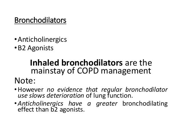 Bronchodilators •Anticholinergics •B2 Agonists Inhaled bronchodilators are the mainstay of COPD management Note: •However ...