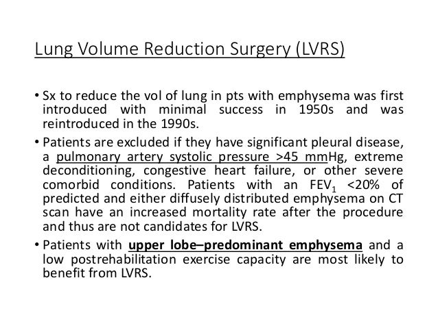 Lung Volume Reduction Surgery (LVRS) • Sx to reduce the vol of lung in pts with emphysema was first introduced with minima...