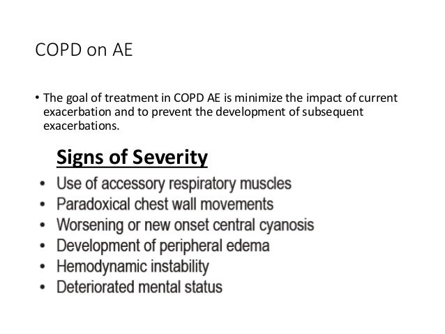 COPD on AE • The goal of treatment in COPD AE is minimize the impact of current exacerbation and to prevent the developmen...