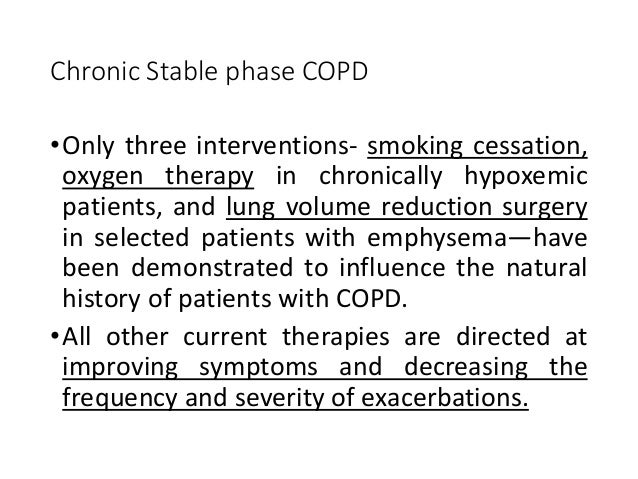 Chronic Stable phase COPD •Only three interventions- smoking cessation, oxygen therapy in chronically hypoxemic patients, ...