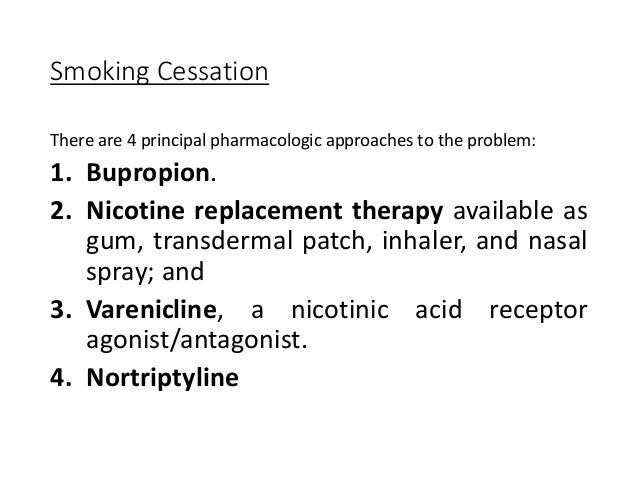 Smoking Cessation There are 4 principal pharmacologic approaches to the problem: 1. Bupropion. 2. Nicotine replacement the...
