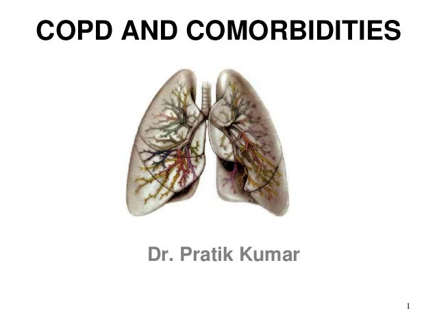 COPD AND COMORBIDITIES Dr. Pratik Kumar 1