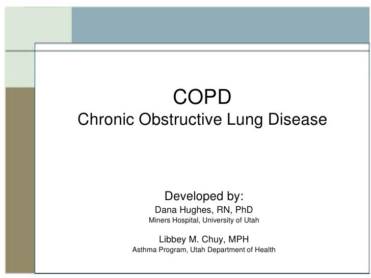 COPDChronic Obstructive Lung Disease<br />Developed by: <br />Dana Hughes, RN, PhD<br />Miners Hospital, University of Uta...