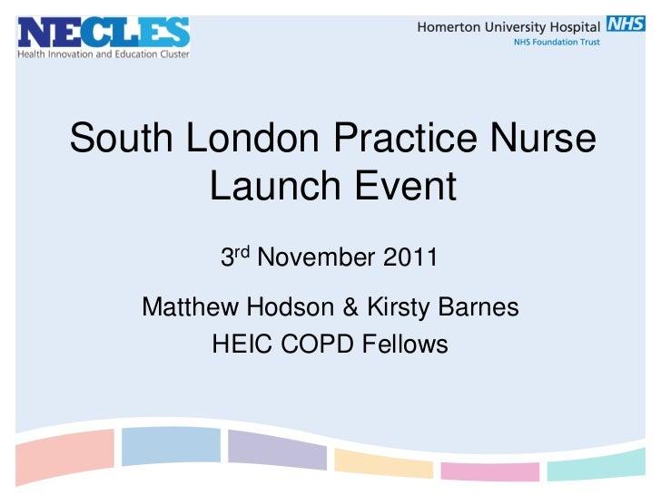 South London Practice Nurse       Launch Event         3rd November 2011   Matthew Hodson & Kirsty Barnes        HEIC COPD...
