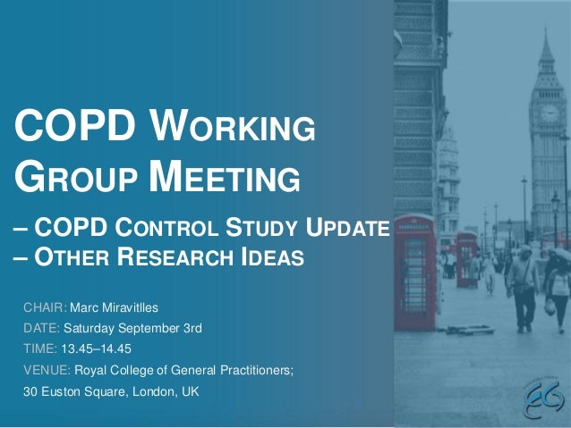 COPD WORKING GROUP MEETING – COPD CONTROL STUDY UPDATE – OTHER RESEARCH IDEAS CHAIR: Marc Miravitlles DATE: Saturday Septe...