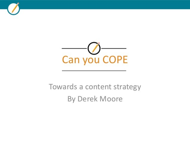 Can you COPETowards a content strategyBy Derek Moore