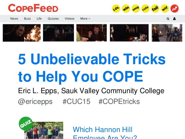 5 Unbelievable Tricks to Help You COPE Eric L. Epps, Sauk Valley Community College @ericepps #CUC15 #COPEtricks Which Hann...