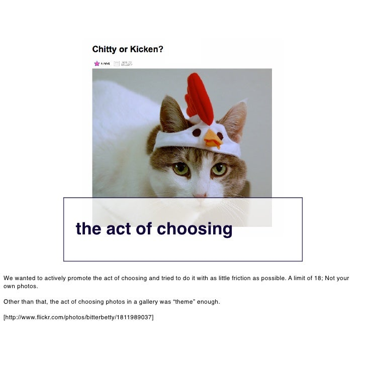 the act of choosing  We wanted to actively promote the act of choosing and tried to do it with as little friction as possi...