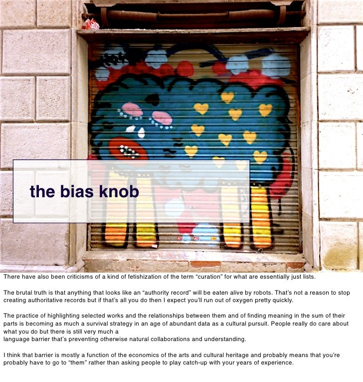 """the bias knob    There have also been criticisms of a kind of fetishization of the term """"curation"""" for what are essentiall..."""
