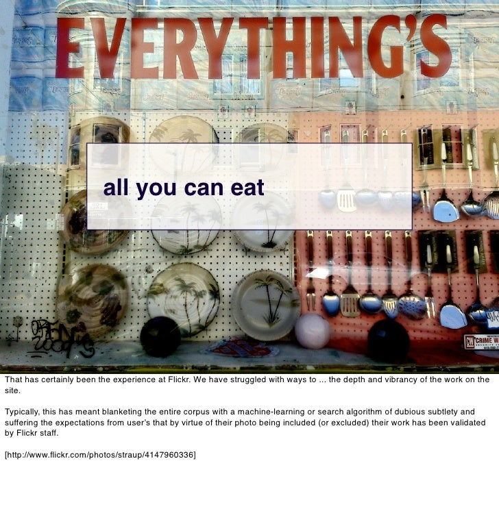 all you can eat     That has certainly been the experience at Flickr. We have struggled with ways to ... the depth and vib...