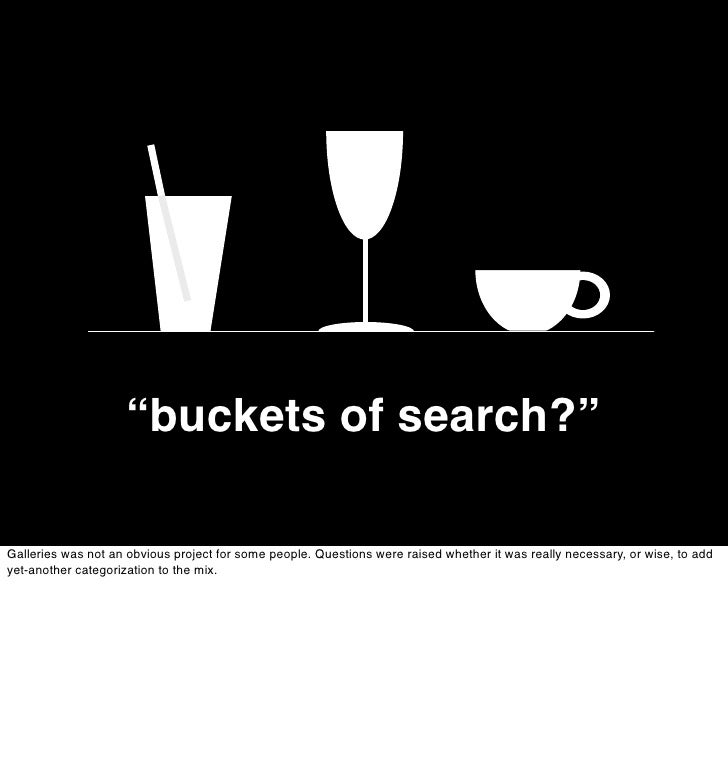 """""""buckets of search?""""  Galleries was not an obvious project for some people. Questions were raised whether it was really ne..."""