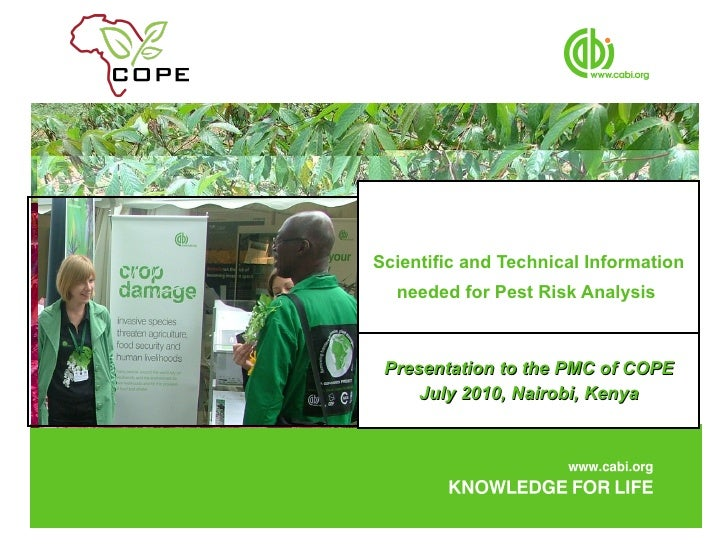 Scientific and Technical Information needed for Pest Risk Analysis  Presentation to the PMC of COPE July 2010, Nairobi, Ke...