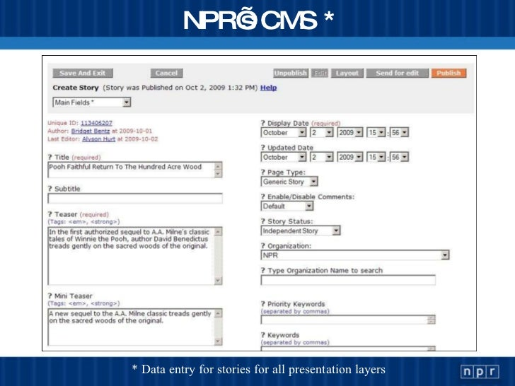 NPR's CMS * * Data entry for stories for all presentation layers