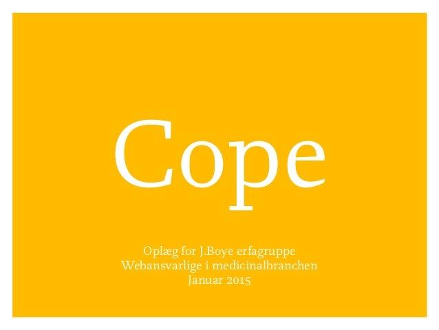 Cope Oplæg for J.Boye erfagruppe Webansvarlige i medicinalbranchen Januar 2015