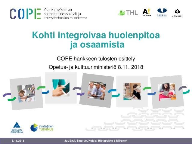 8.11.2018 Kohti integroivaa huolenpitoa ja osaamista COPE-hankkeen tulosten esittely Opetus- ja kulttuuriministeriö 8.11. ...