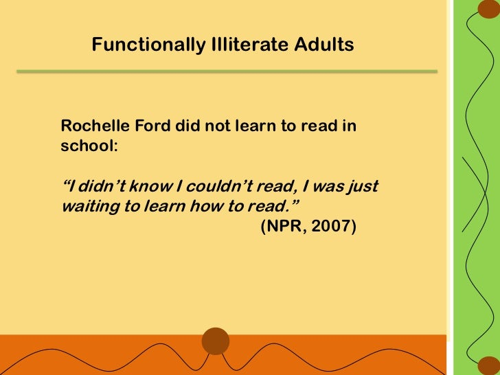 """Functionally Illiterate AdultsRochelle Ford did not learn to read inschool:""""I didn""""t know I couldn""""t read, I was justwaiti..."""