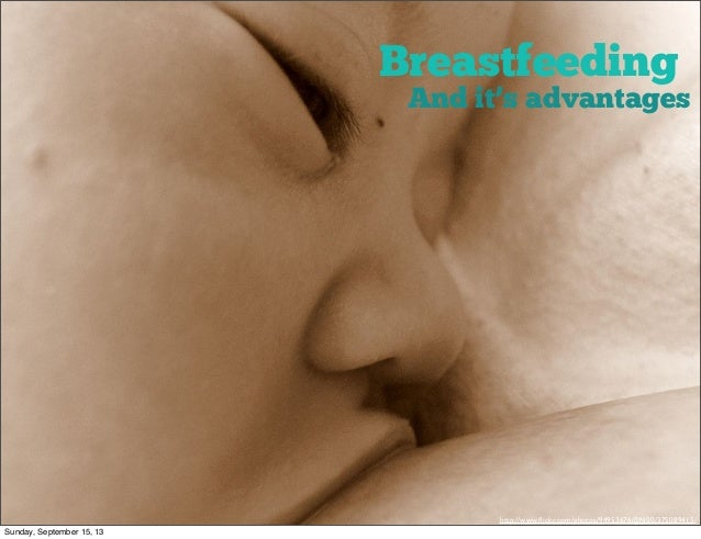 Breastfeeding http://www.flickr.com/photos/94953676@N00/375089415/ And it's advantages Sunday, September 15, 13