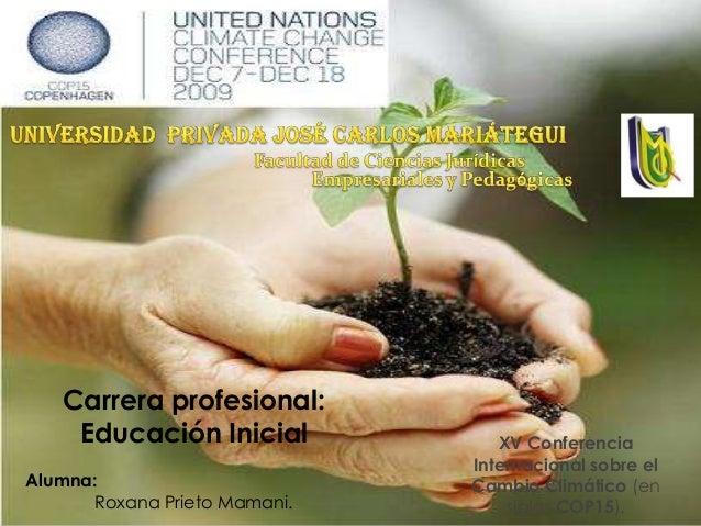Carrera profesional: Educación Inicial Alumna: Roxana Prieto Mamani.  XV Conferencia Internacional sobre el Cambio Climáti...