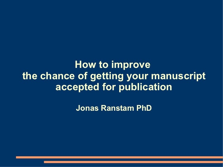 How to improvethe chance of getting your manuscript       accepted for publication          Jonas Ranstam PhD